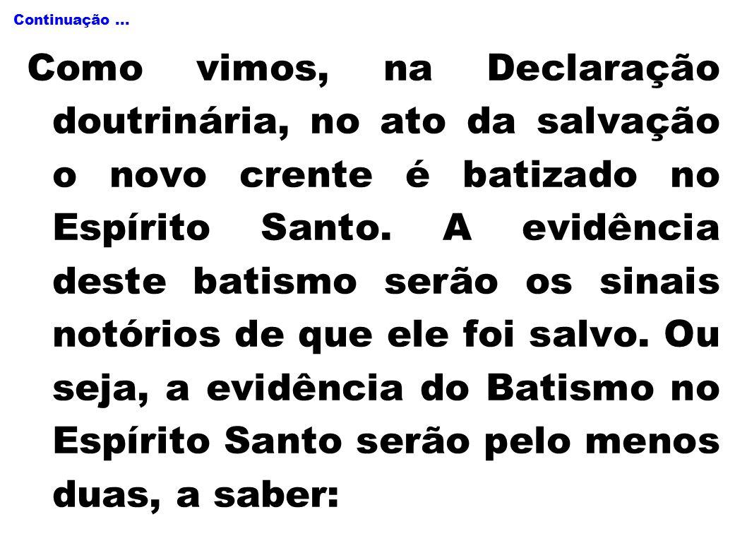 Continuação... Como vimos, na Declaração doutrinária, no ato da salvação o novo crente é batizado no Espírito Santo. A evidência deste batismo serão o