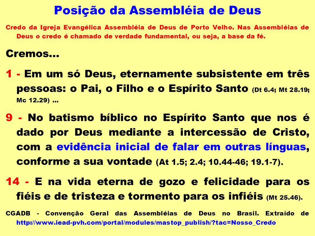 Posição da Assembléia de Deus Credo da Igreja Evangélica Assembléia de Deus de Porto Velho. Nas Assembléias de Deus o credo é chamado de verdade funda