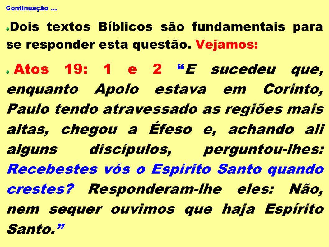Continuação... Dois textos Bíblicos são fundamentais para se responder esta questão. Vejamos: Atos 19: 1 e 2 E sucedeu que, enquanto Apolo estava em C