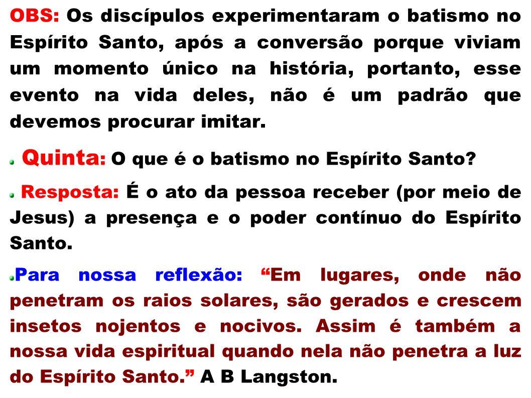 OBS: Os discípulos experimentaram o batismo no Espírito Santo, após a conversão porque viviam um momento único na história, portanto, esse evento na v