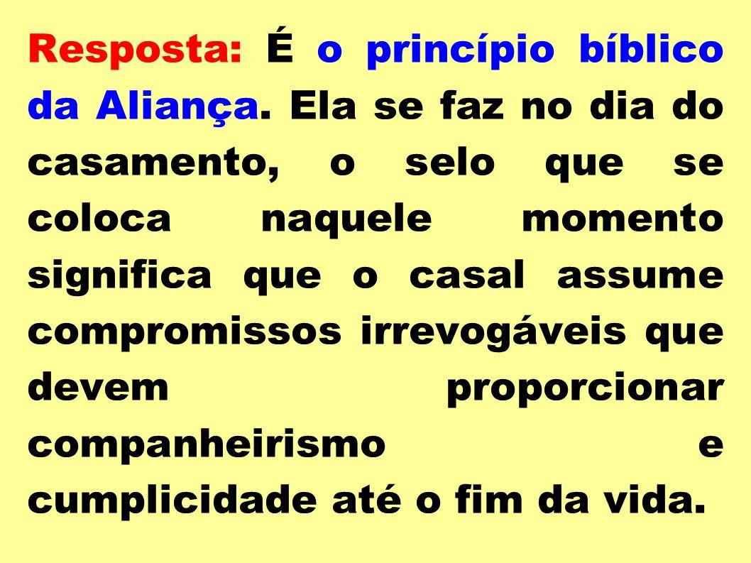 Resposta: É o princípio bíblico da Aliança. Ela se faz no dia do casamento, o selo que se coloca naquele momento significa que o casal assume compromi