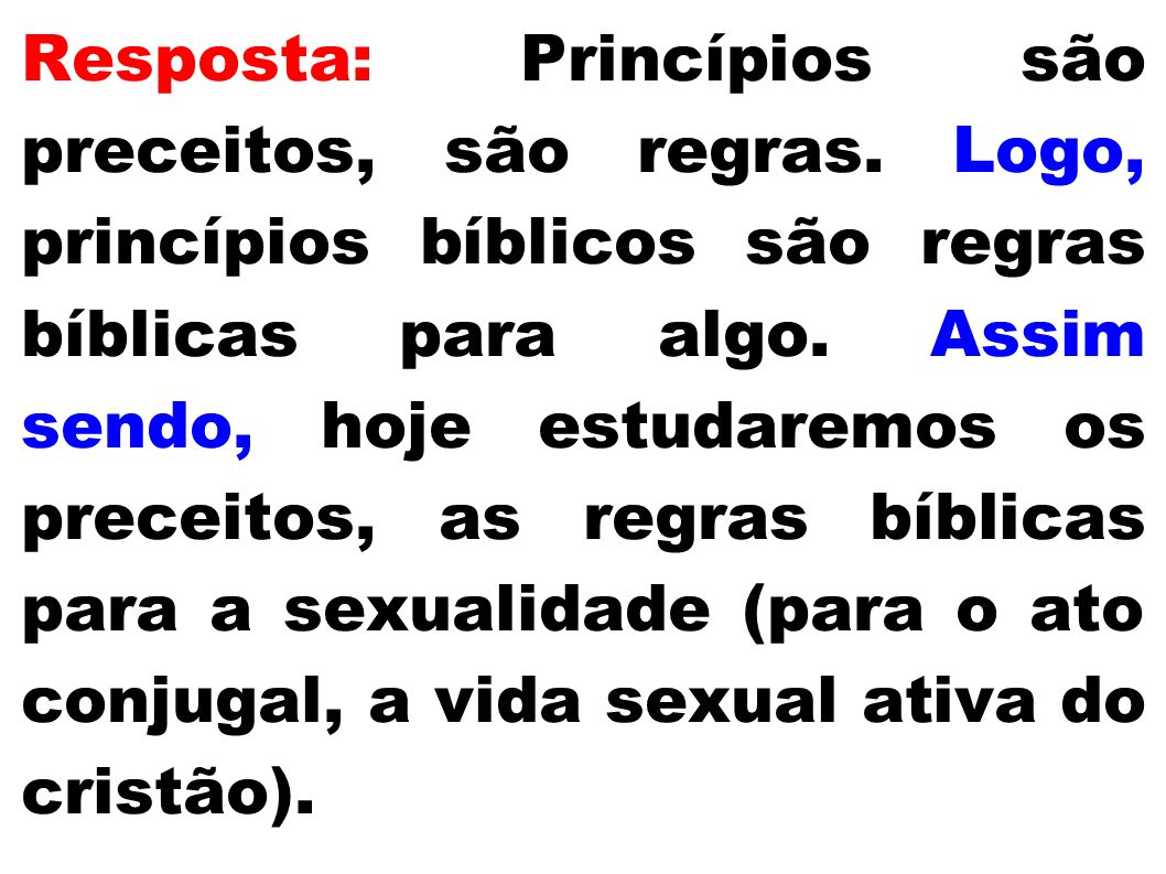 Resposta: Princípios são preceitos, são regras. Logo, princípios bíblicos são regras bíblicas para algo. Assim sendo, hoje estudaremos os preceitos, a