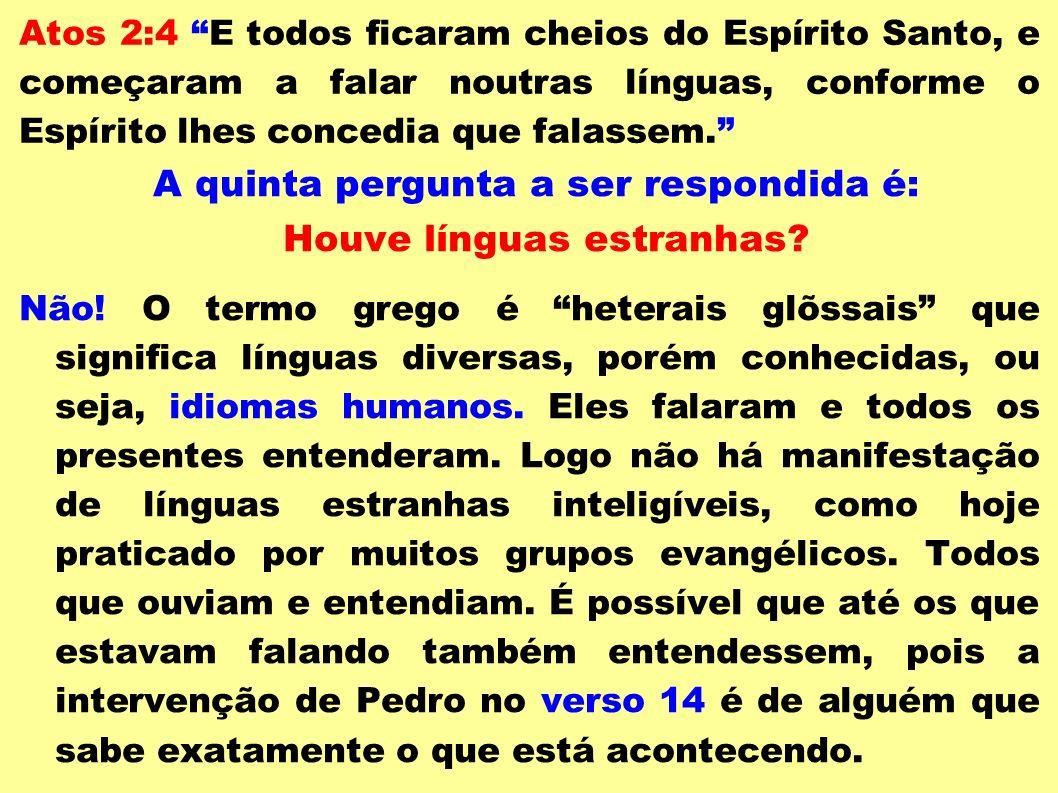 Atos 2:4 E todos ficaram cheios do Espírito Santo, e começaram a falar noutras línguas, conforme o Espírito lhes concedia que falassem. A quinta pergu