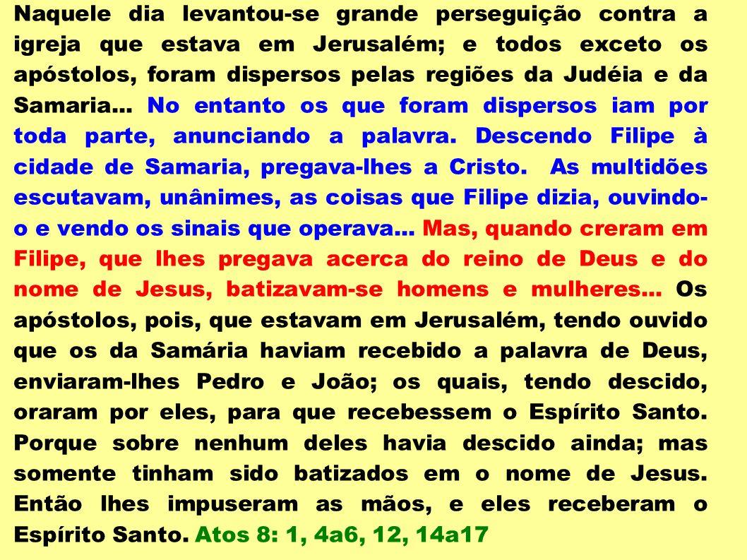 Naquele dia levantou-se grande perseguição contra a igreja que estava em Jerusalém; e todos exceto os apóstolos, foram dispersos pelas regiões da Judé