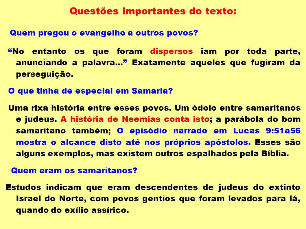 Questões importantes do texto: Quem pregou o evangelho a outros povos? No entanto os que foram dispersos iam por toda parte, anunciando a palavra... E