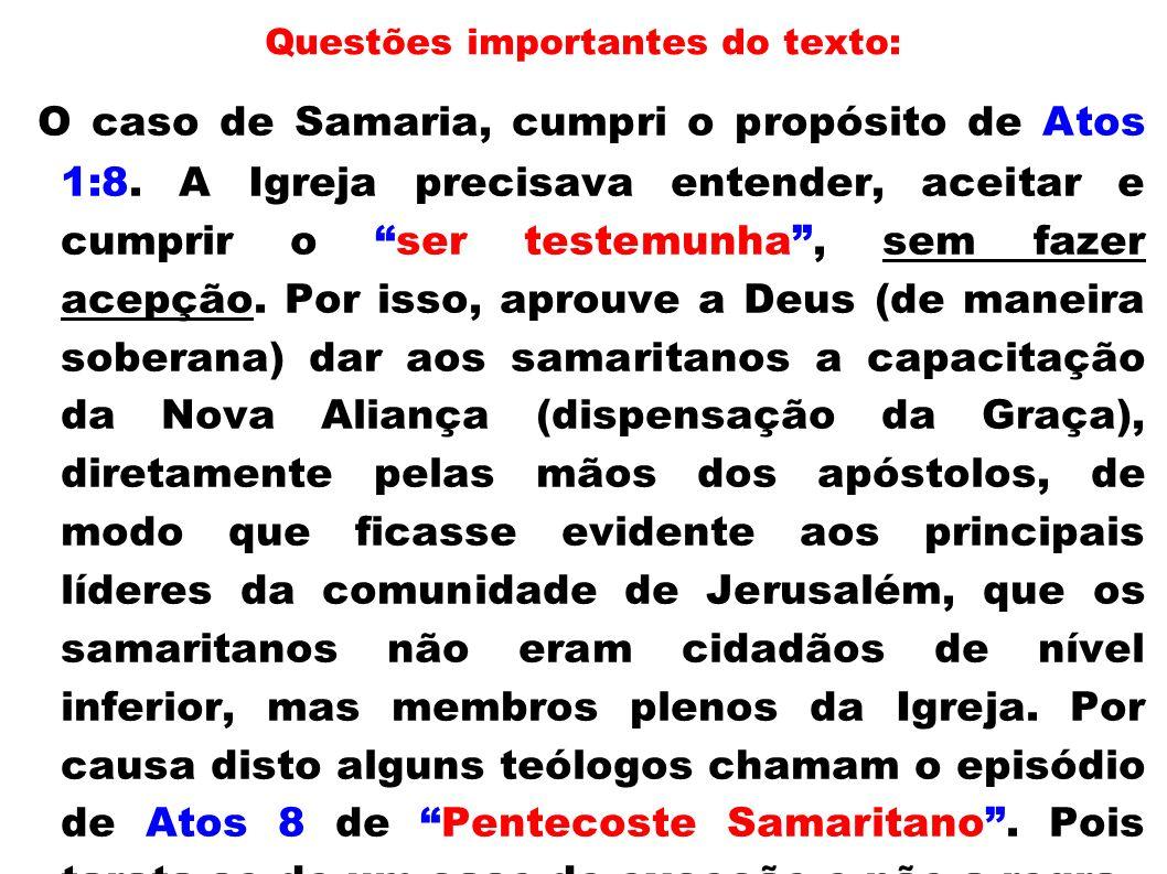 Questões importantes do texto: O caso de Samaria, cumpri o propósito de Atos 1:8. A Igreja precisava entender, aceitar e cumprir o ser testemunha, sem