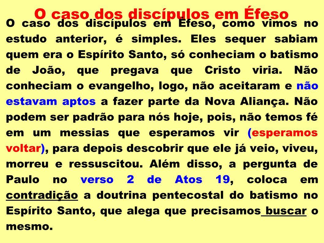 O caso dos discípulos em Éfeso O caso dos discípulos em Éfeso, como vimos no estudo anterior, é simples. Eles sequer sabiam quem era o Espírito Santo,