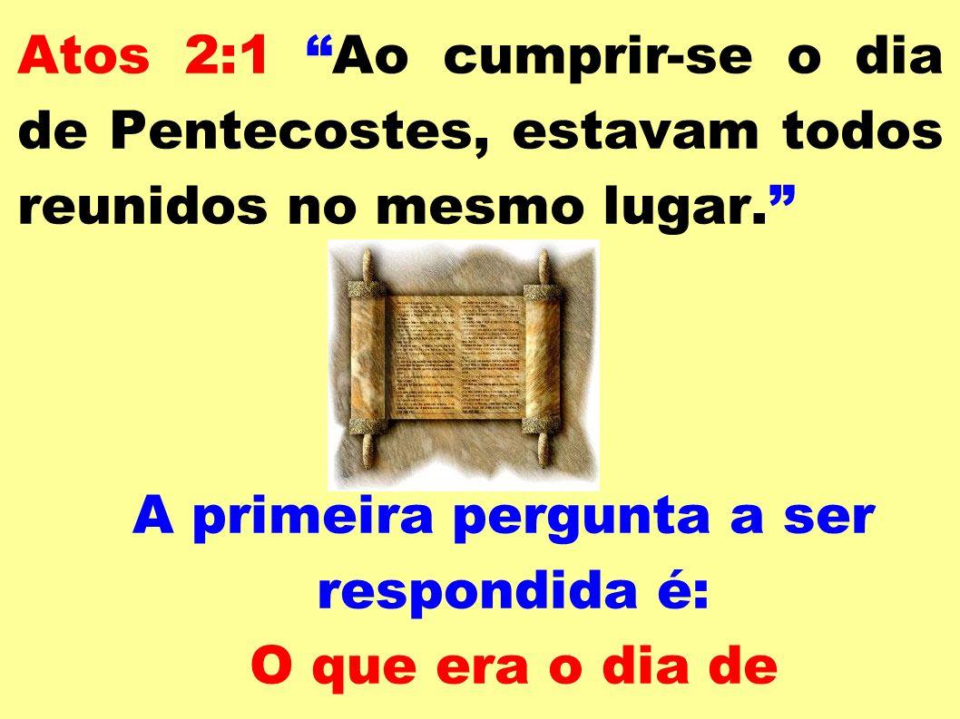Atos 2:1 Ao cumprir-se o dia de Pentecostes, estavam todos reunidos no mesmo lugar. A primeira pergunta a ser respondida é: O que era o dia de Penteco