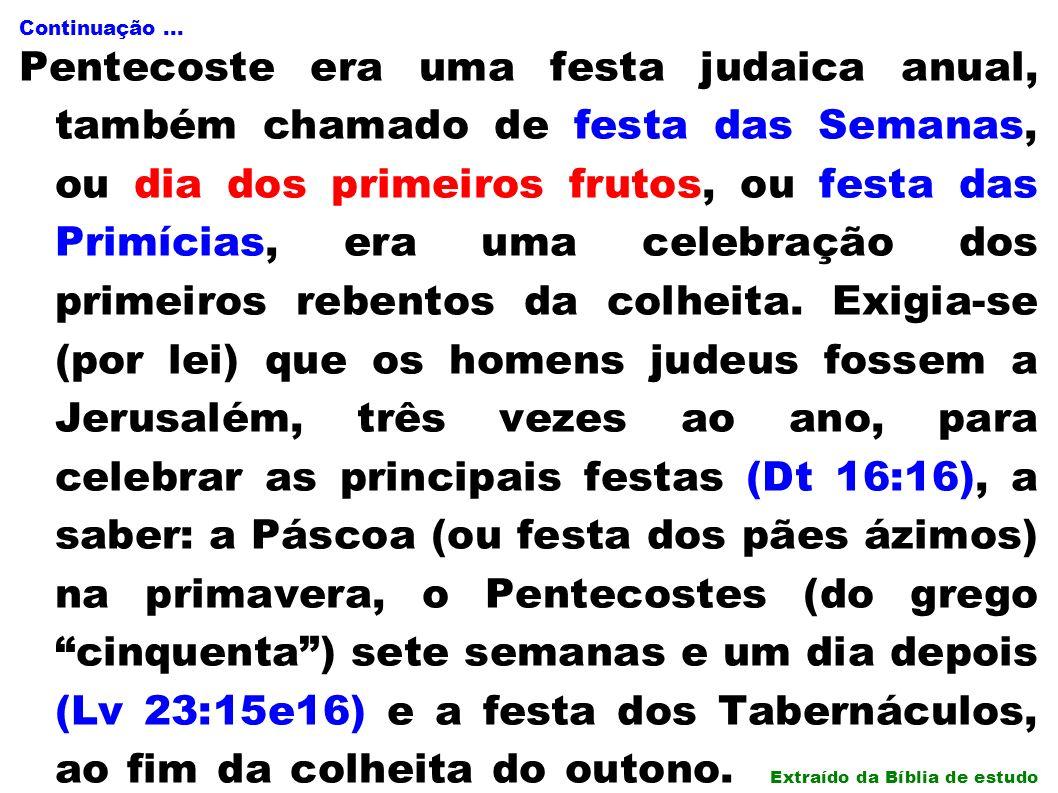 Continuação... Pentecoste era uma festa judaica anual, também chamado de festa das Semanas, ou dia dos primeiros frutos, ou festa das Primícias, era u