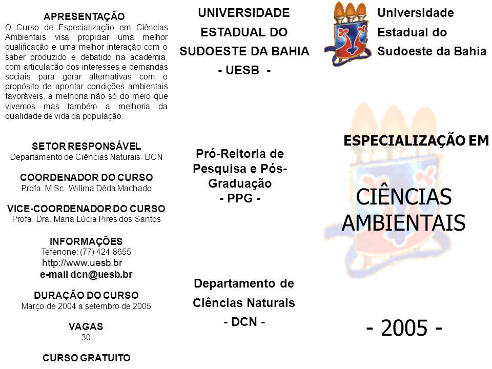 PERÍODO DE INSCRIÇÃO 24 de janeiro a 04 de fevereiro de 2005 LOCAL E HORÁRIO Secretaria de Pó-Graduação, Módulo Acadêmico, campus de Vitória da Conquista das 14:00 às 17:00, de segunda a sexta-feira.