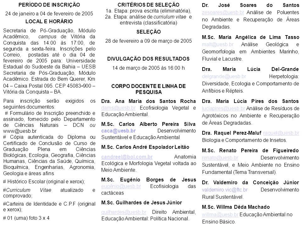 PERÍODO DE INSCRIÇÃO 24 de janeiro a 04 de fevereiro de 2005 LOCAL E HORÁRIO Secretaria de Pó-Graduação, Módulo Acadêmico, campus de Vitória da Conqui