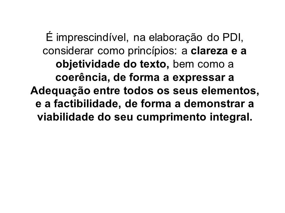 É imprescindível, na elaboração do PDI, considerar como princípios: a clareza e a objetividade do texto, bem como a coerência, de forma a expressar a