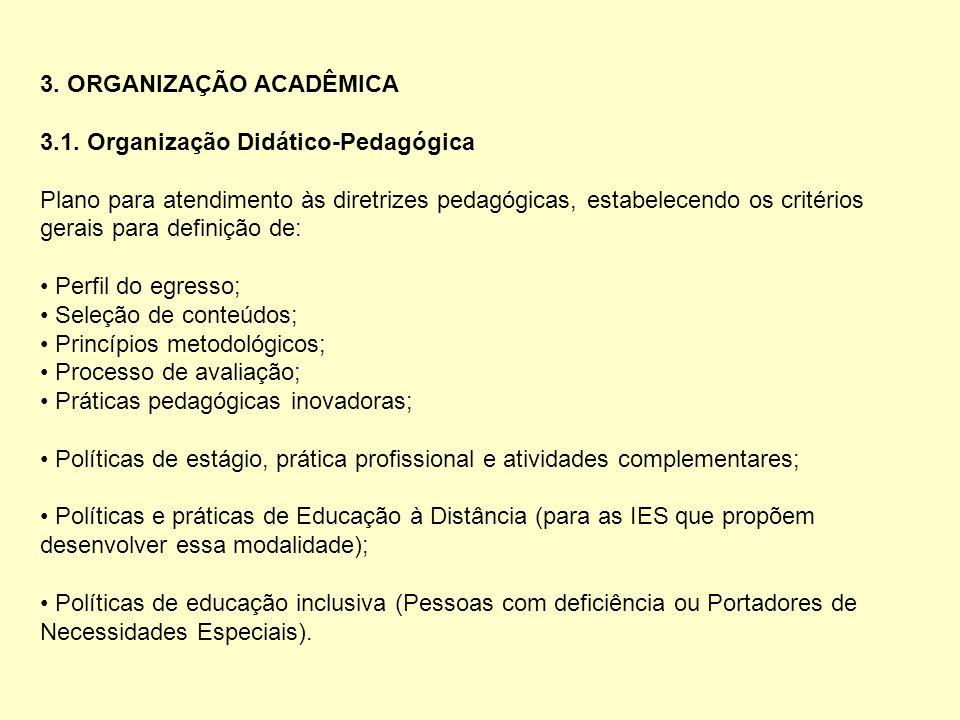 3. ORGANIZAÇÃO ACADÊMICA 3.1. Organização Didático-Pedagógica Plano para atendimento às diretrizes pedagógicas, estabelecendo os critérios gerais para