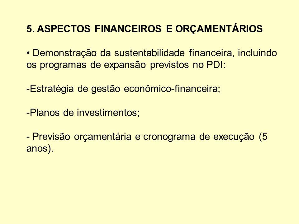5. ASPECTOS FINANCEIROS E ORÇAMENTÁRIOS Demonstração da sustentabilidade financeira, incluindo os programas de expansão previstos no PDI: -Estratégia