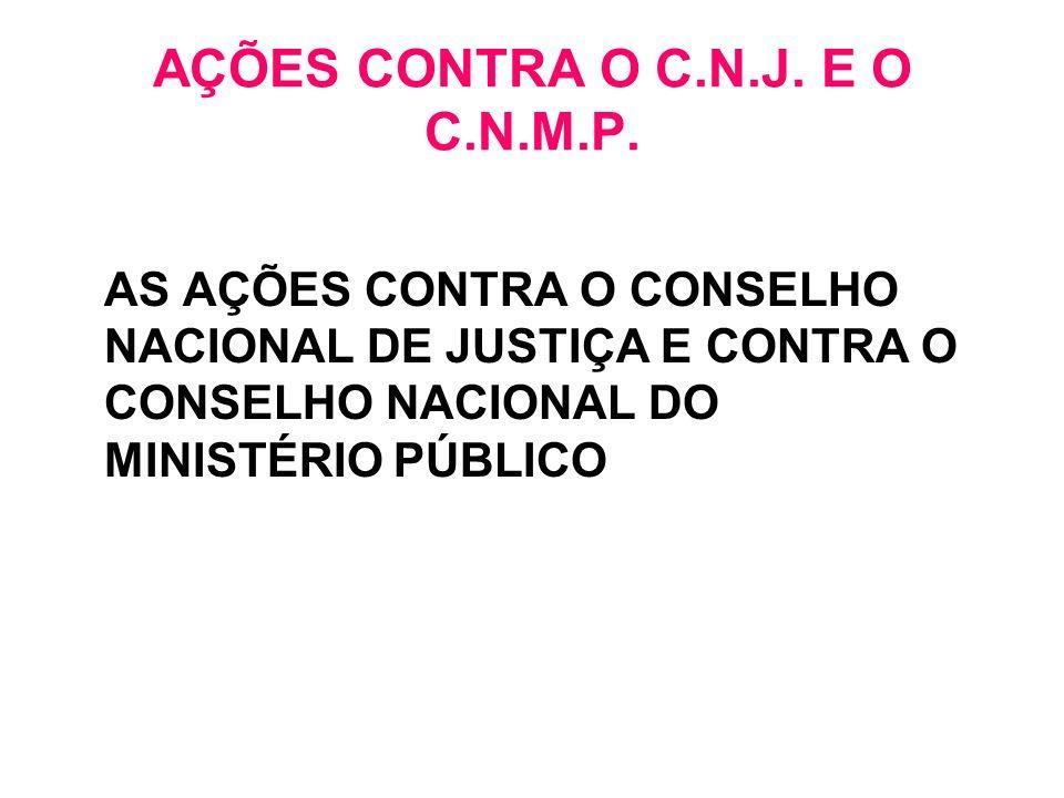 AÇÕES CONTRA O C.N.J. E O C.N.M.P. AS AÇÕES CONTRA O CONSELHO NACIONAL DE JUSTIÇA E CONTRA O CONSELHO NACIONAL DO MINISTÉRIO PÚBLICO