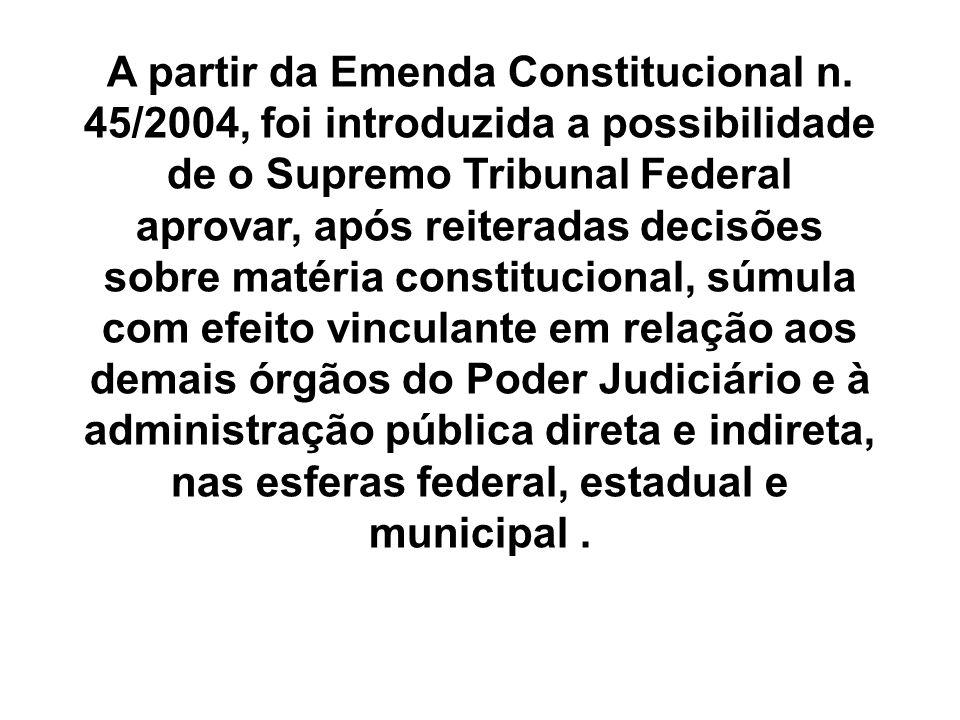 A partir da Emenda Constitucional n. 45/2004, foi introduzida a possibilidade de o Supremo Tribunal Federal aprovar, após reiteradas decisões sobre ma