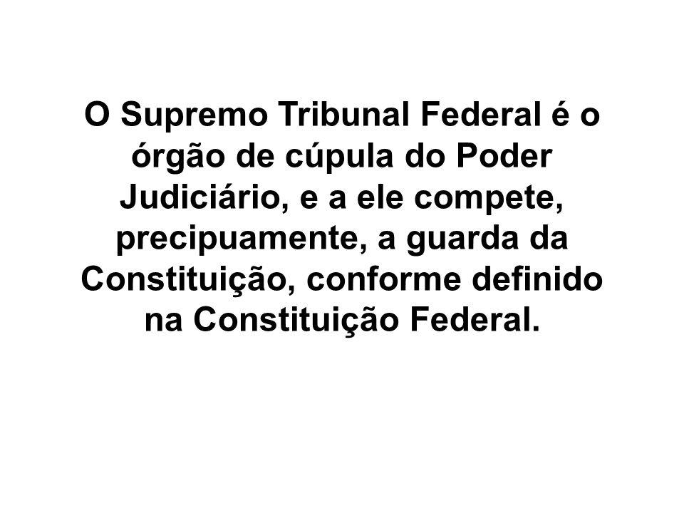 O Supremo Tribunal Federal é o órgão de cúpula do Poder Judiciário, e a ele compete, precipuamente, a guarda da Constituição, conforme definido na Con