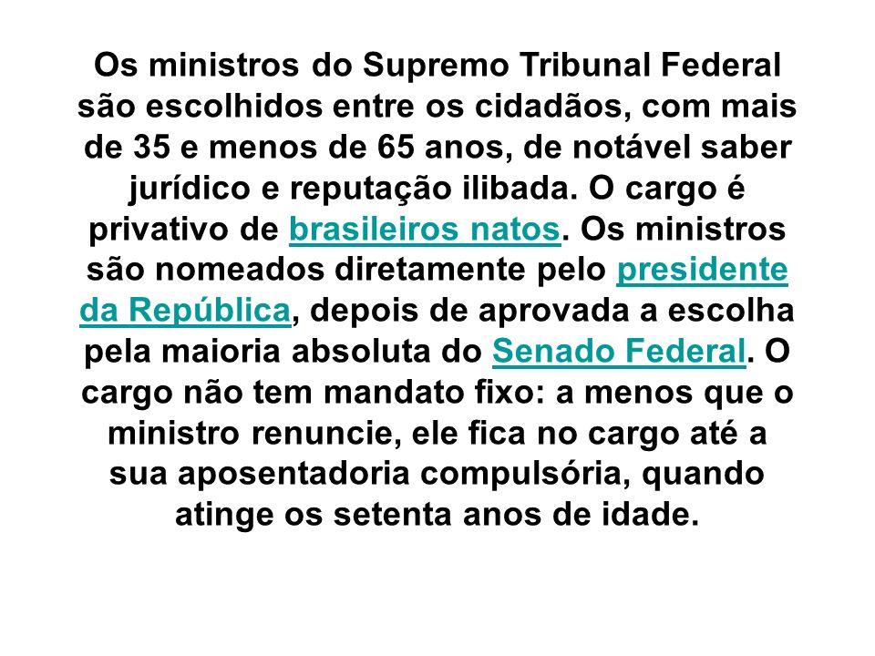 Os ministros do Supremo Tribunal Federal são escolhidos entre os cidadãos, com mais de 35 e menos de 65 anos, de notável saber jurídico e reputação il