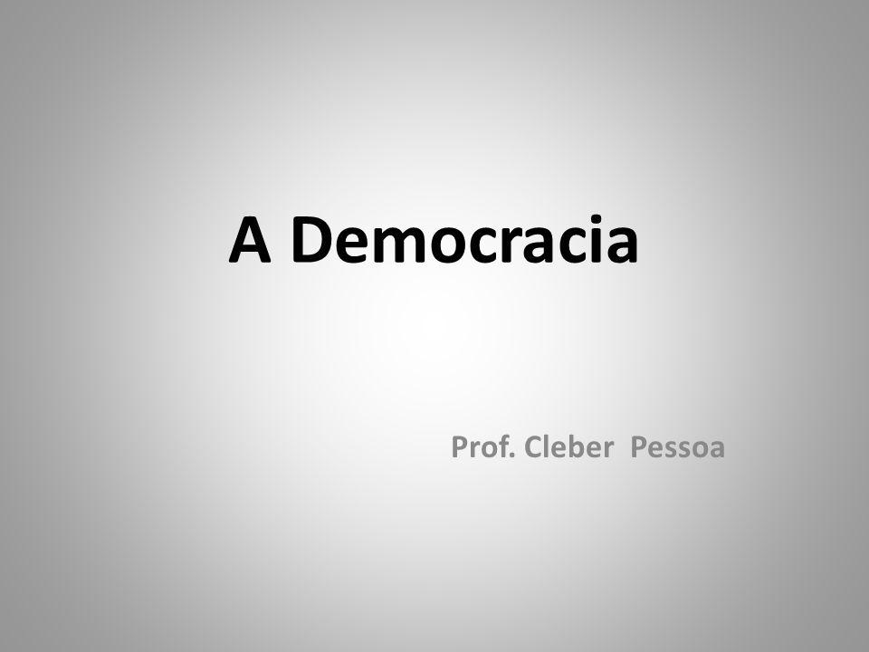 A Democracia Prof. Cleber Pessoa