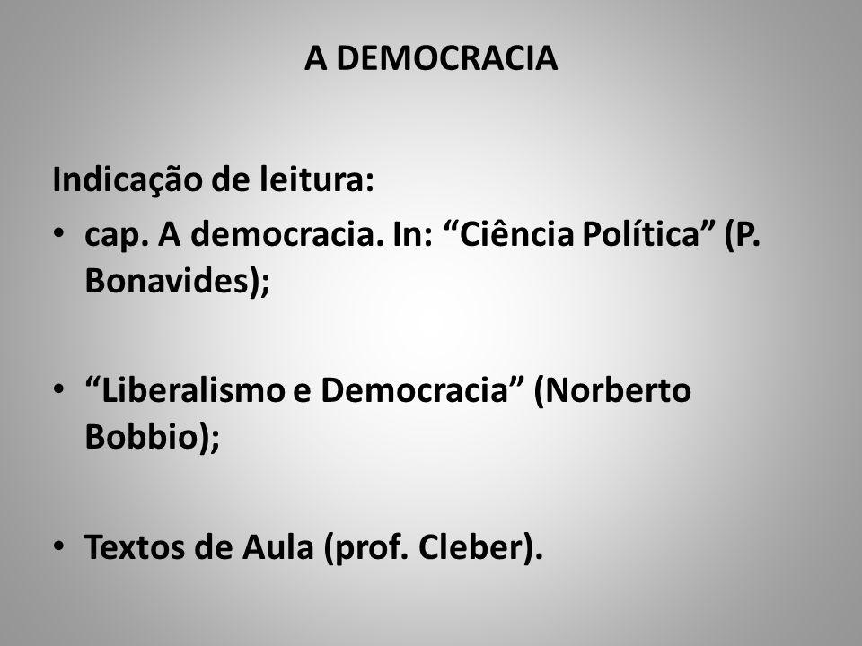 A DEMOCRACIA Indicação de leitura: cap. A democracia. In: Ciência Política (P. Bonavides); Liberalismo e Democracia (Norberto Bobbio); Textos de Aula