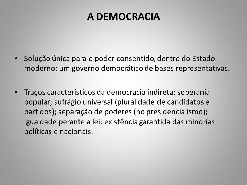 A DEMOCRACIA Solução única para o poder consentido, dentro do Estado moderno: um governo democrático de bases representativas. Traços característicos