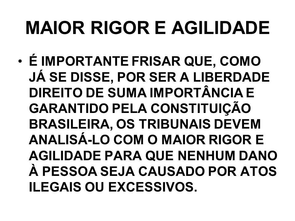 MAIOR RIGOR E AGILIDADE É IMPORTANTE FRISAR QUE, COMO JÁ SE DISSE, POR SER A LIBERDADE DIREITO DE SUMA IMPORTÂNCIA E GARANTIDO PELA CONSTITUIÇÃO BRASI