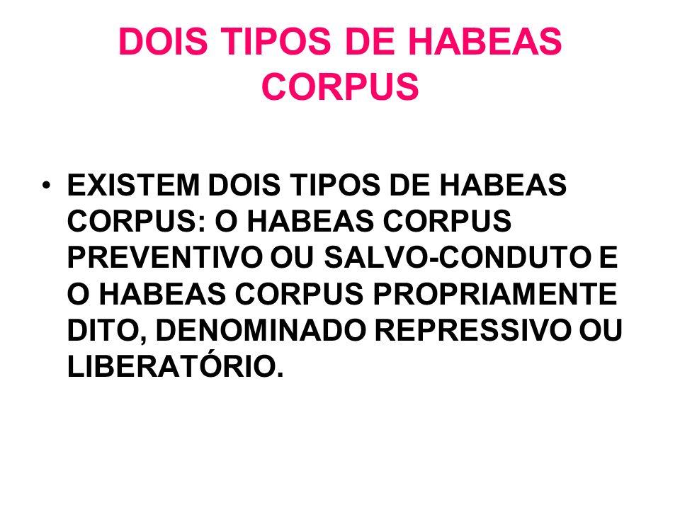 DOIS TIPOS DE HABEAS CORPUS EXISTEM DOIS TIPOS DE HABEAS CORPUS: O HABEAS CORPUS PREVENTIVO OU SALVO-CONDUTO E O HABEAS CORPUS PROPRIAMENTE DITO, DENO