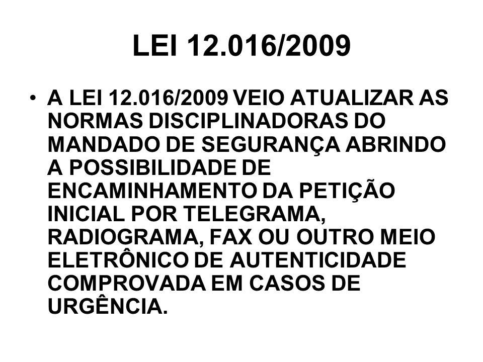 LEI 12.016/2009 A LEI 12.016/2009 VEIO ATUALIZAR AS NORMAS DISCIPLINADORAS DO MANDADO DE SEGURANÇA ABRINDO A POSSIBILIDADE DE ENCAMINHAMENTO DA PETIÇÃ