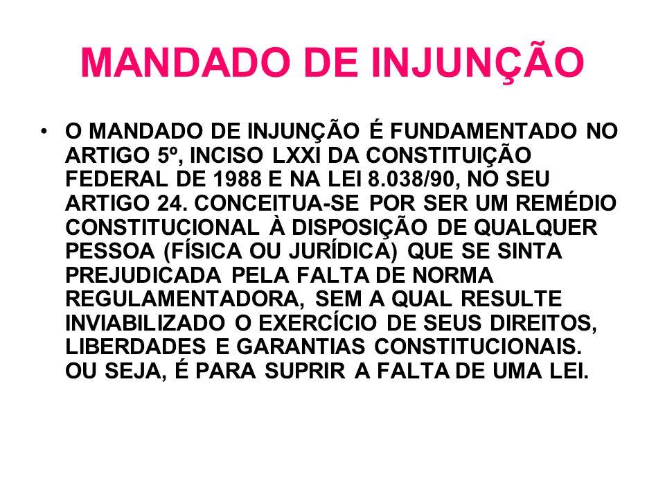 O MANDADO DE INJUNÇÃO É FUNDAMENTADO NO ARTIGO 5º, INCISO LXXI DA CONSTITUIÇÃO FEDERAL DE 1988 E NA LEI 8.038/90, NO SEU ARTIGO 24. CONCEITUA-SE POR S