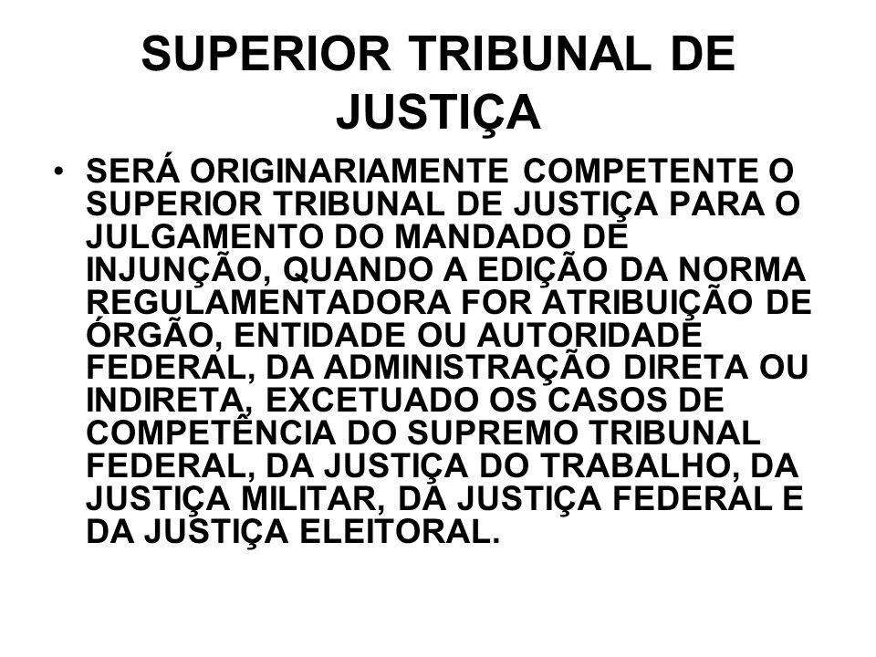 SUPERIOR TRIBUNAL DE JUSTIÇA SERÁ ORIGINARIAMENTE COMPETENTE O SUPERIOR TRIBUNAL DE JUSTIÇA PARA O JULGAMENTO DO MANDADO DE INJUNÇÃO, QUANDO A EDIÇÃO