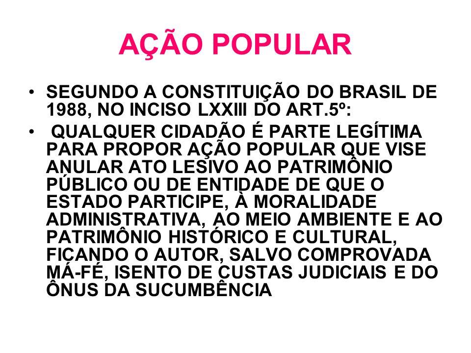 SEGUNDO A CONSTITUIÇÃO DO BRASIL DE 1988, NO INCISO LXXIII DO ART.5º: QUALQUER CIDADÃO É PARTE LEGÍTIMA PARA PROPOR AÇÃO POPULAR QUE VISE ANULAR ATO L