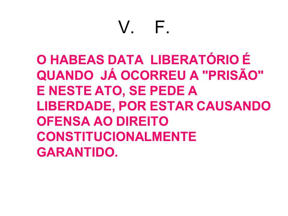 V. F. O HABEAS DATA LIBERATÓRIO É QUANDO JÁ OCORREU A