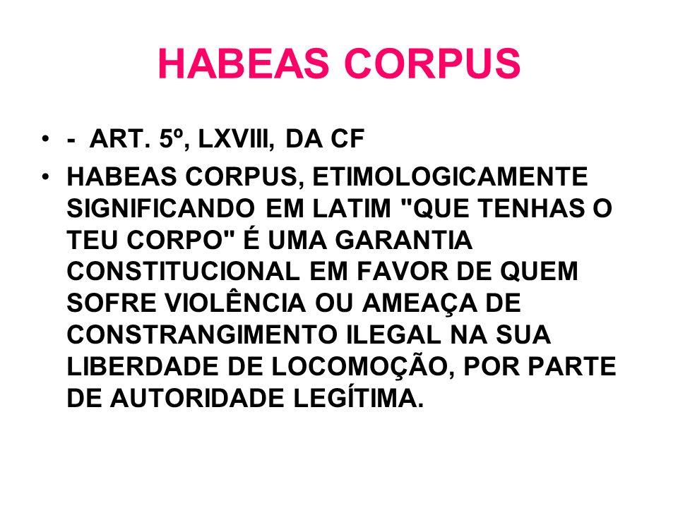 - ART. 5º, LXVIII, DA CF HABEAS CORPUS, ETIMOLOGICAMENTE SIGNIFICANDO EM LATIM