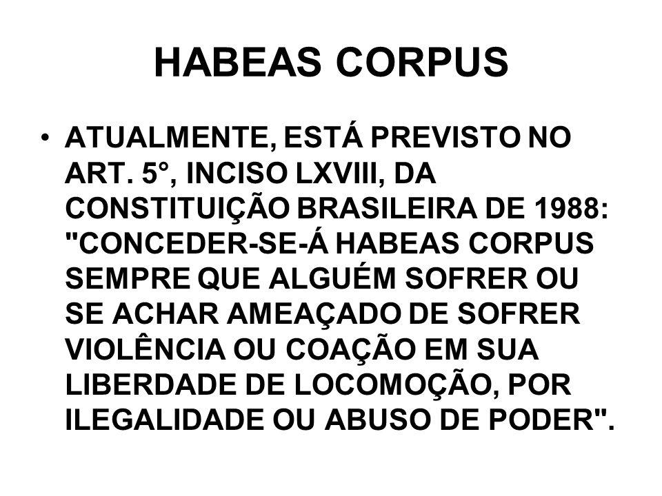 HABEAS CORPUS ATUALMENTE, ESTÁ PREVISTO NO ART. 5°, INCISO LXVIII, DA CONSTITUIÇÃO BRASILEIRA DE 1988: