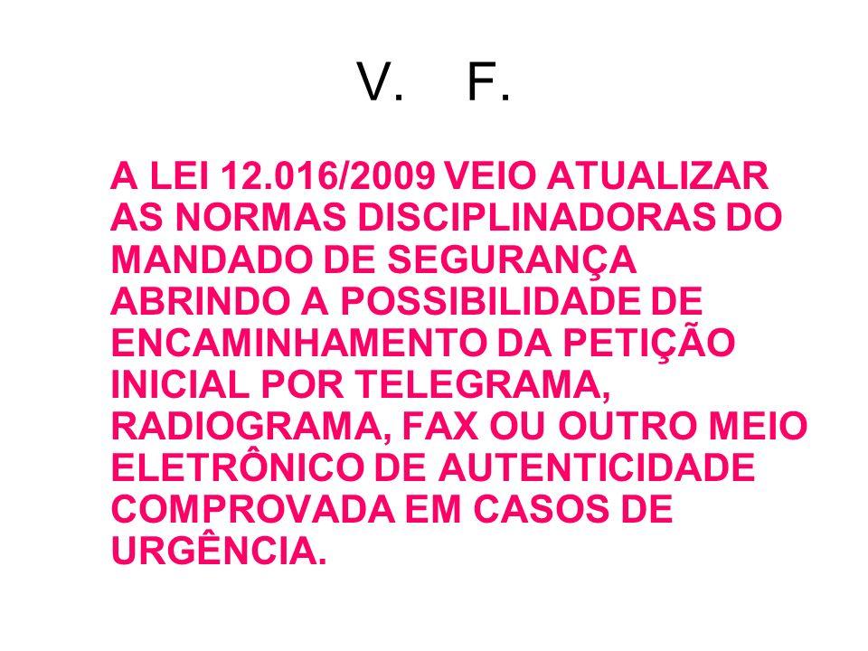 V. F. A LEI 12.016/2009 VEIO ATUALIZAR AS NORMAS DISCIPLINADORAS DO MANDADO DE SEGURANÇA ABRINDO A POSSIBILIDADE DE ENCAMINHAMENTO DA PETIÇÃO INICIAL