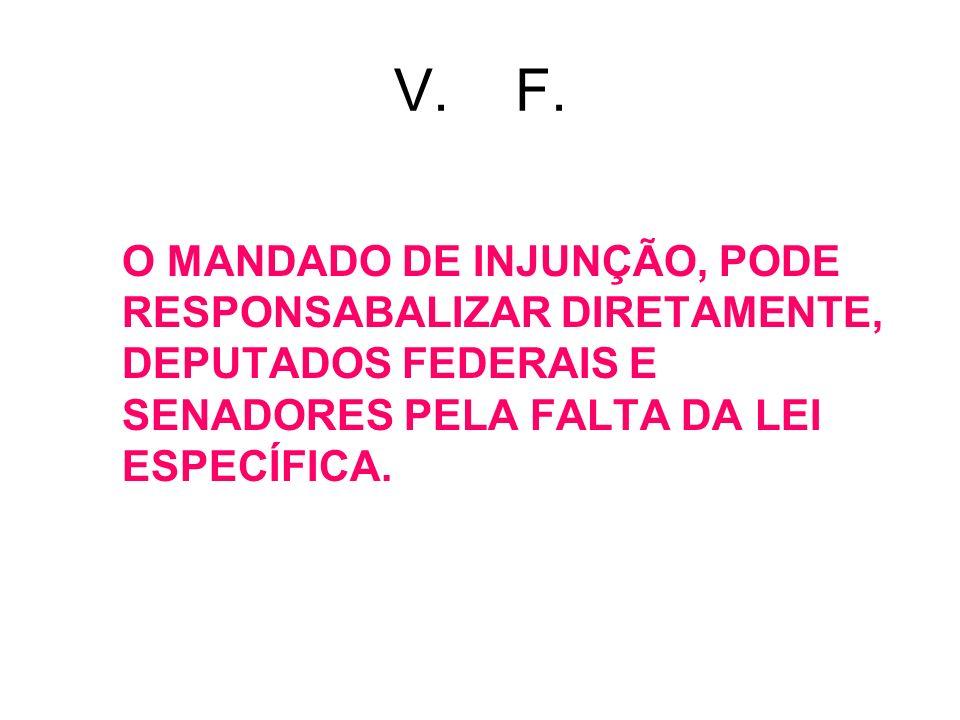 V. F. O MANDADO DE INJUNÇÃO, PODE RESPONSABALIZAR DIRETAMENTE, DEPUTADOS FEDERAIS E SENADORES PELA FALTA DA LEI ESPECÍFICA.