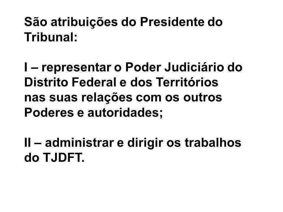 São atribuições do Presidente do Tribunal: I – representar o Poder Judiciário do Distrito Federal e dos Territórios nas suas relações com os outros Po