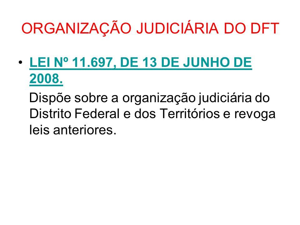 ORGANIZAÇÃO JUDICIÁRIA DO DFT LEI Nº 11.697, DE 13 DE JUNHO DE 2008.LEI Nº 11.697, DE 13 DE JUNHO DE 2008. Dispõe sobre a organização judiciária do Di