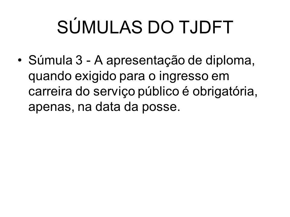 SÚMULAS DO TJDFT Súmula 3 - A apresentação de diploma, quando exigido para o ingresso em carreira do serviço público é obrigatória, apenas, na data da