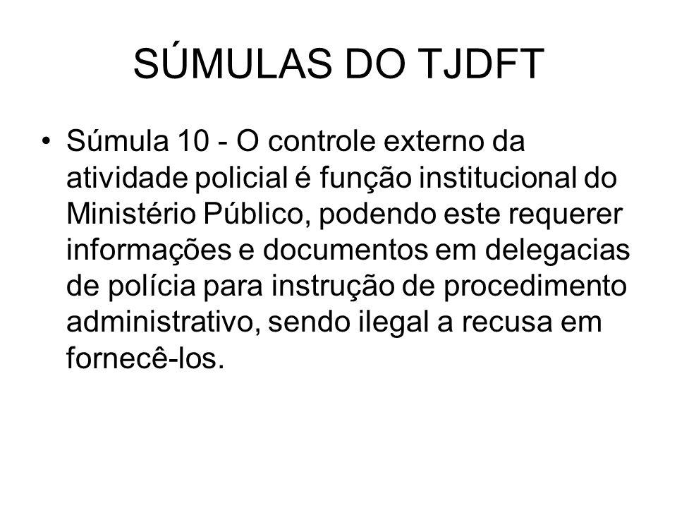 SÚMULAS DO TJDFT Súmula 10 - O controle externo da atividade policial é função institucional do Ministério Público, podendo este requerer informações