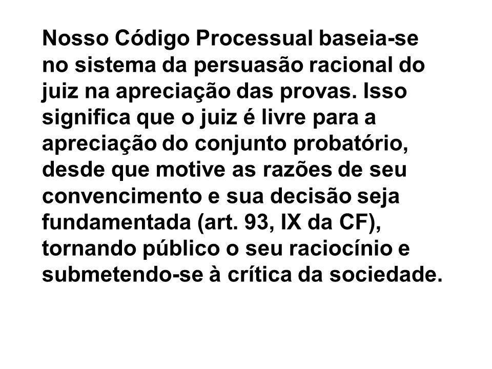 Nosso Código Processual baseia-se no sistema da persuasão racional do juiz na apreciação das provas.