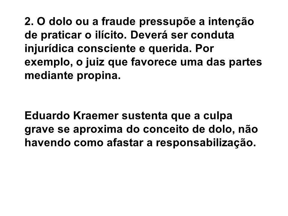 2.O dolo ou a fraude pressupõe a intenção de praticar o ilícito.