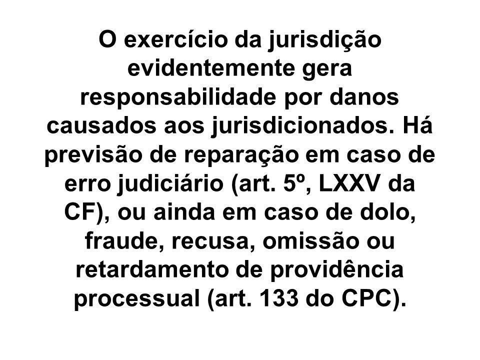 O exercício da jurisdição evidentemente gera responsabilidade por danos causados aos jurisdicionados.