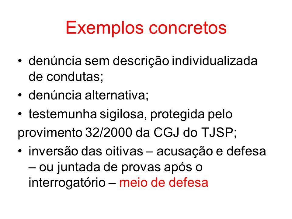 Exemplos concretos denúncia sem descrição individualizada de condutas; denúncia alternativa; testemunha sigilosa, protegida pelo provimento 32/2000 da