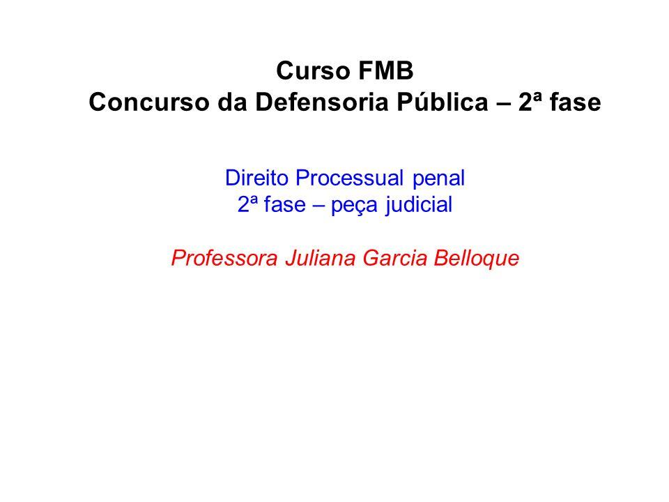 Curso FMB Concurso da Defensoria Pública – 2ª fase Direito Processual penal 2ª fase – peça judicial Professora Juliana Garcia Belloque
