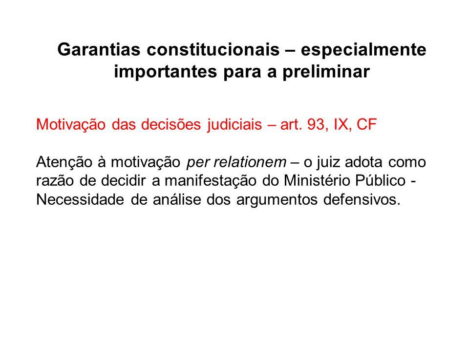 Garantias constitucionais – especialmente importantes para a preliminar Motivação das decisões judiciais – art. 93, IX, CF Atenção à motivação per rel