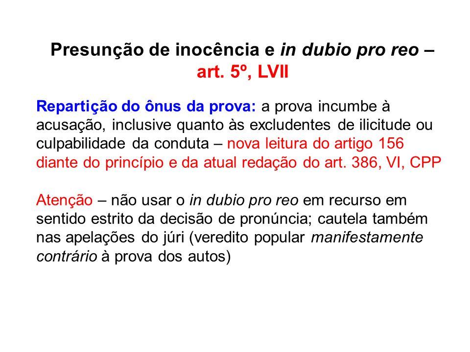 Presunção de inocência e in dubio pro reo – art. 5º, LVII Repartição do ônus da prova: a prova incumbe à acusação, inclusive quanto às excludentes de