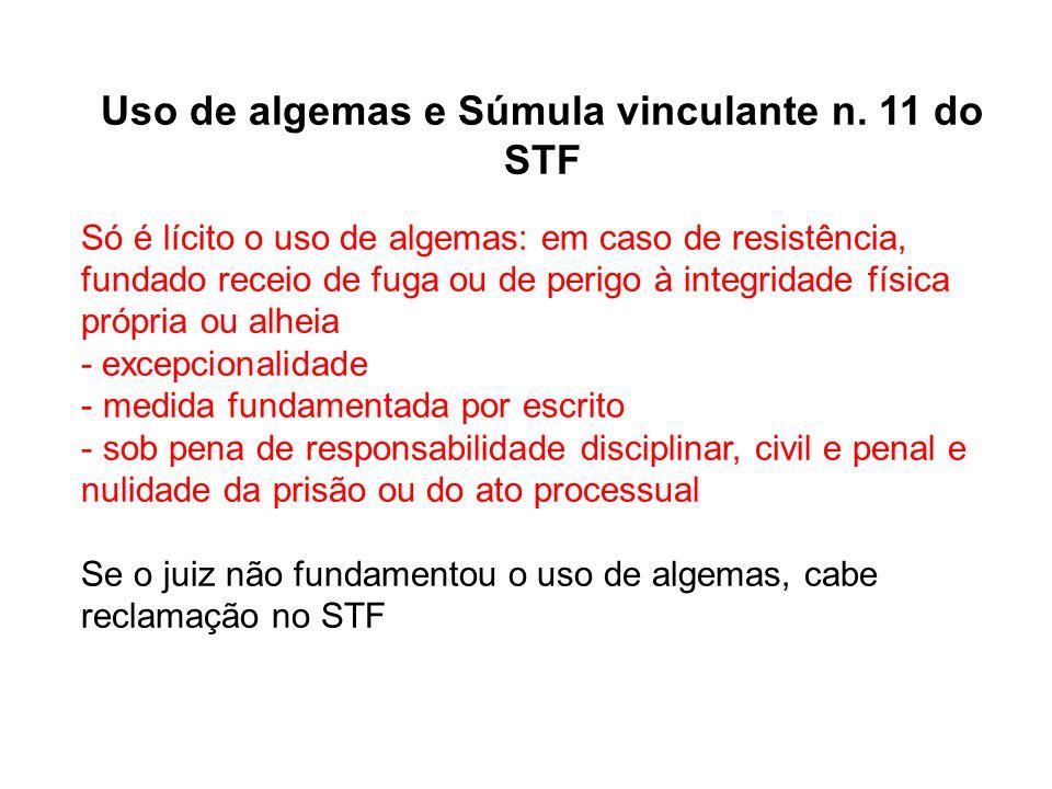 Uso de algemas e Súmula vinculante n. 11 do STF Só é lícito o uso de algemas: em caso de resistência, fundado receio de fuga ou de perigo à integridad