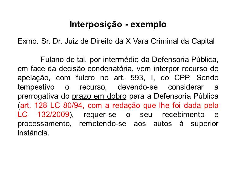 Interposição - exemplo Exmo. Sr. Dr. Juiz de Direito da X Vara Criminal da Capital Fulano de tal, por intermédio da Defensoria Pública, em face da dec