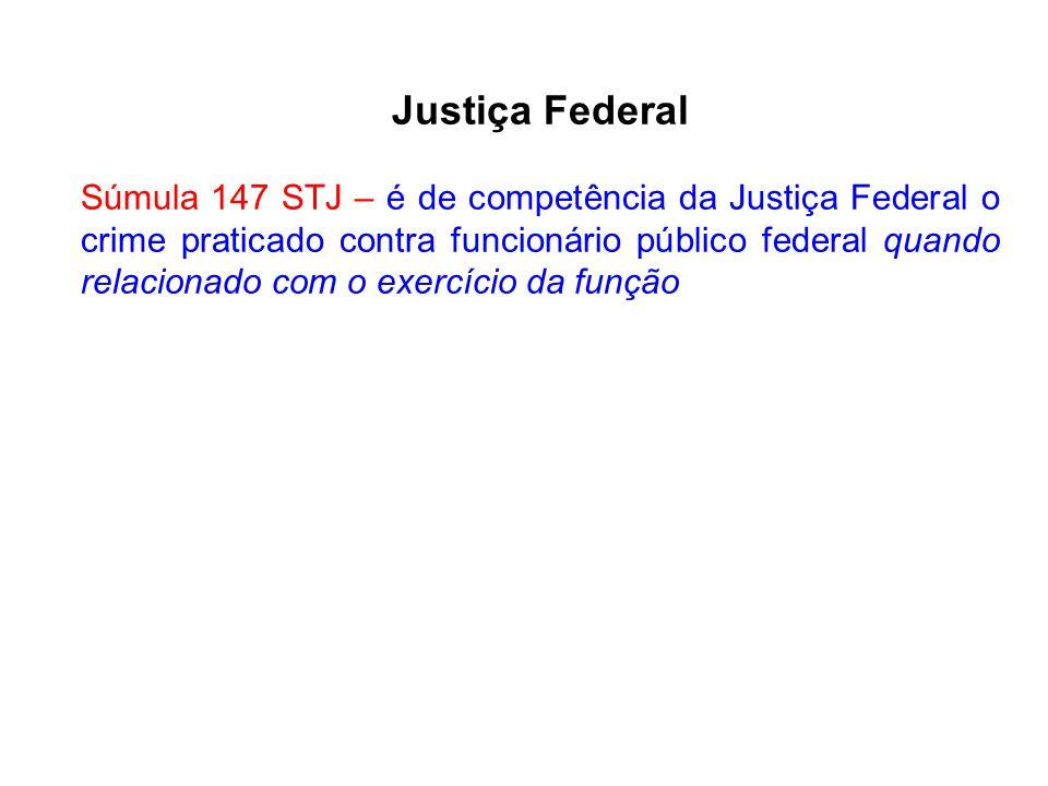 Justiça Federal Súmula 147 STJ – é de competência da Justiça Federal o crime praticado contra funcionário público federal quando relacionado com o exe